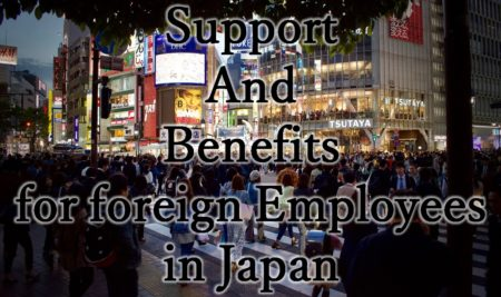 Support and Benefits for foreign Employees in Japan
